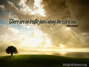"""There are no traffic jams along the extra mile."""" -Roger Staubach ..."""