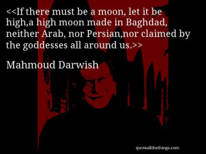 Mahmoud Darwish - quote-If there must be a moon, let it be high,a high ...