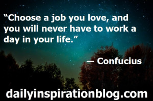 ... work a day in your life Confucius quotes inspirational quotes daily