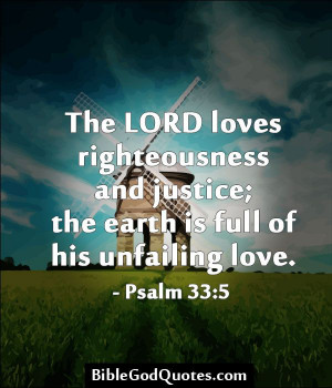 The LORD loves righteousness and justice; the earth is full of his ...