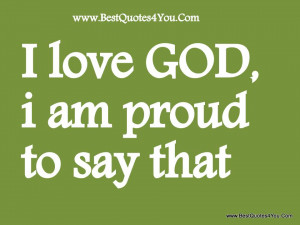 love God, i am proud to say that.