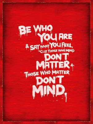Be Who You Are & Say What You Feel ~ Inspirational Quote