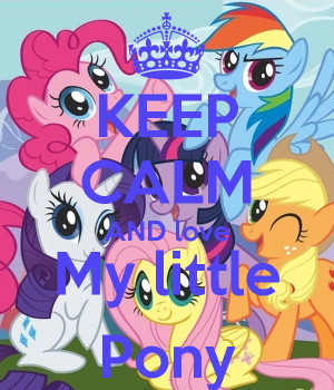 KEEP CALM AND love My little Pony