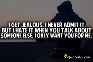 Jealous Boyfriend Quotes I Get Jealous I Never Admit