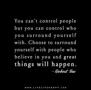 Quote Poster: You can't control people but you can control who you ...