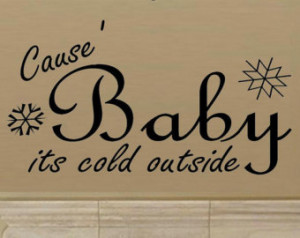 vinyl wall decal quote Cause' B aby its cold outside with snow flakes ...