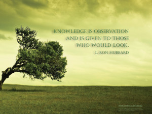 """Knowledge is observation and is given to those who would look."""""""