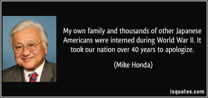 ... World War II. It took our nation over 40 years to apologize. - Mike