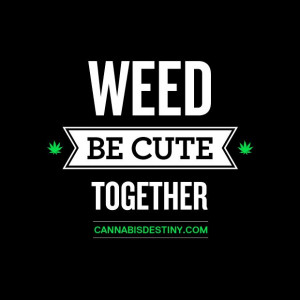 Weed Be Cute Together! #cute #weed #marijuana #cannabis #quote #type # ...
