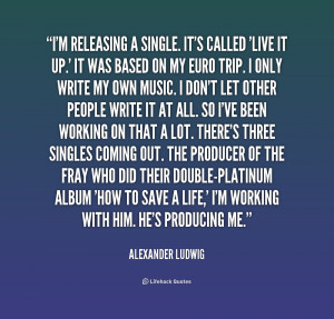 File Name : quote-Alexander-Ludwig-im-releasing-a-single-its-called ...