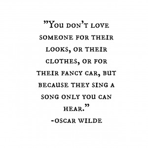 You don't love someone for their looks, or their clothes, or for their ...