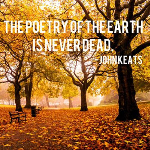 The poetry of the earth is never dead. #quotes #fall #autumn #garden # ...