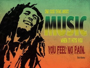 large-bob-marley-quote-one-good-thing-about-music-metal-advertising ...