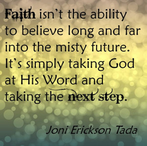 ... taking God at His Word and taking the next step. (Joni Erickson Tada