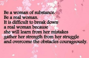 substance. Be a real woman. It is difficult to break down a real woman ...