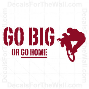 Go-Big-or-Go-Home-Mountain-Bike-BMX-Wall-Decal-Vinyl-Sticker-Quote ...