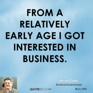 From a relatively early age I got interested in business.