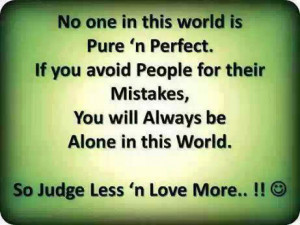 pure and perfect. If you avoid people for their little mistakes, you ...