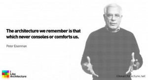 Quote #59 – Peter Eisenman I Like Architecture