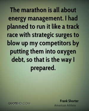 The marathon is all about energy management. I had planned to run it ...