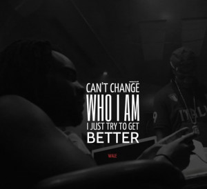 Rapper, wale, quotes, sayings, i try to get better