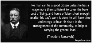 No man can be a good citizen unless he has a wage more than sufficient ...
