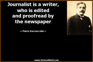 Journalist is a writer, who is edited and proofread by the newspaper ...