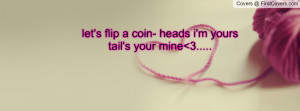 let's flip a coin- heads i'm yourstail's your mine 3..... , Pictures