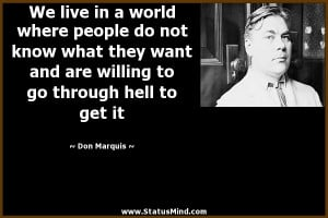... to go through hell to get it - Don Marquis Quotes - StatusMind.com