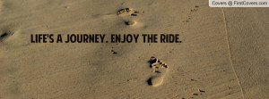Life's a journey. Enjoy the ride Profile Facebook Covers