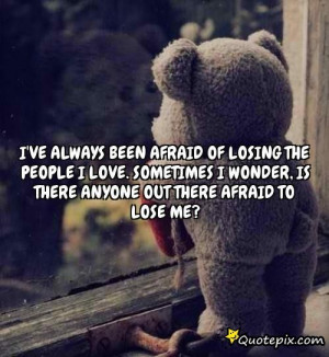 Quotes About Being Scared To Lose Your Boyfriend ~ I've Always Been ...