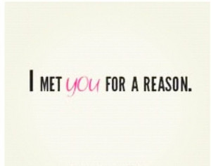 so Glad I Met You Quotes | met you for a reason
