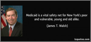 ... New York's poor and vulnerable, young and old alike. - James T. Walsh