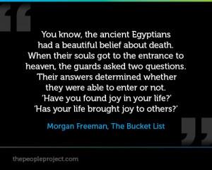... brought joy to others?' - Morgan Freeman, The Bucket List (2007