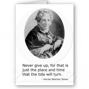 Harriet Beecher Stowe -- Never Give Up