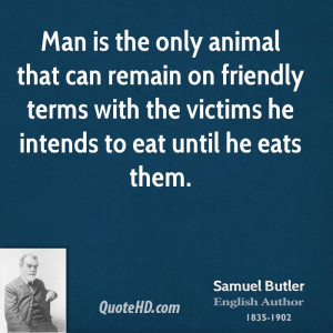 Man is the only animal that can remain on friendly terms with the ...