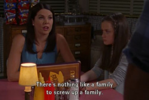 there is nothing like a family to screw up a family