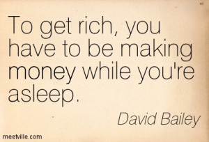 To Ger Rich You Have To Be Making Money While Youre Asleep Money Quote