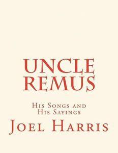 NEW-Uncle-Remus-His-Songs-and-His-Sayings-by-Joel-Chandler-Harris ...