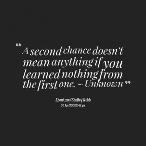 Quotes Picture: a second chance doesn't mean anything if you learned ...