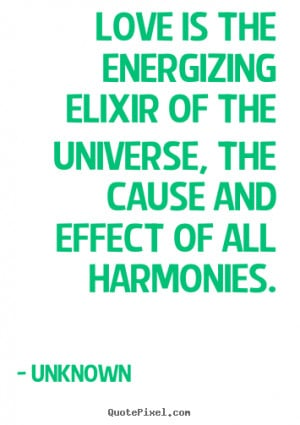 ... elixir of the universe, the cause and effect of all harmonies