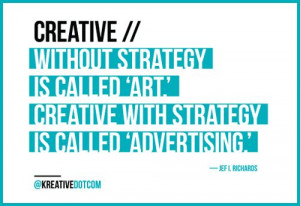 ... Creative with strategy is called 'advertising.'