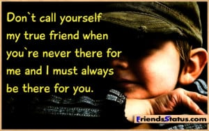 Sad and angry friendship quotes my true friend