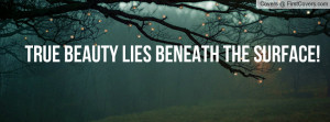 True beauty lies beneath the surface Profile Facebook Covers
