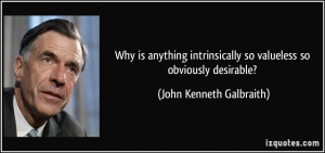 Why is anything intrinsically so valueless so obviously desirable ...