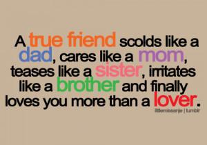 dad, cares like a mom, teases like a sister, irritates like a brother ...