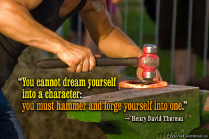 """Inspirational Quote: """"You cannot dream yourself into a character ..."""