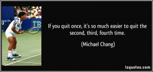 quit once, it's so much easier to quit the second, third, fourth time ...