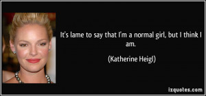 More Katherine Heigl Quotes