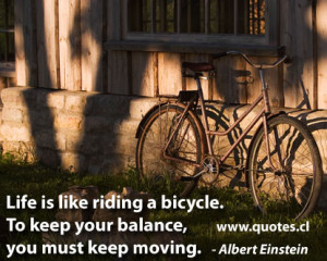 Einstein Quote about Life is like riding a bicycle. To Keep your ...